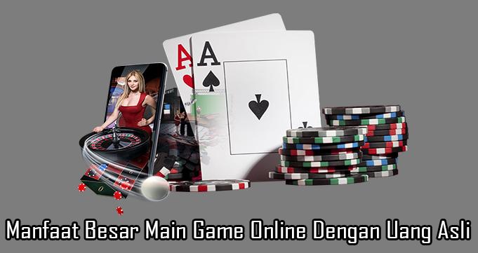 Manfaat Besar Main Game Online Dengan Uang Asli