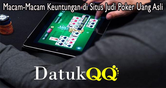 Macam-Macam Keuntungan di Situs Judi Poker Uang Asli