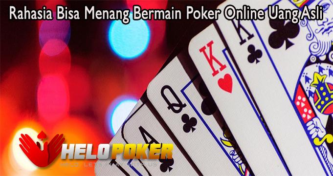 Rahasia Bisa Menang Bermain Poker Online Uang Asli